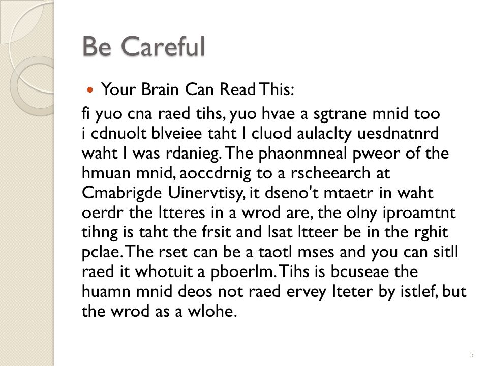 Be Careful Your Brain Can Read This: fi yuo cna raed tihs, yuo hvae a sgtrane mnid too i cdnuolt blveiee taht I cluod aulaclty uesdnatnrd waht I was rdanieg.