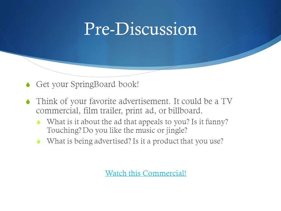 Pre-Discussion Get your SpringBoard book. Think of your favorite advertisement.