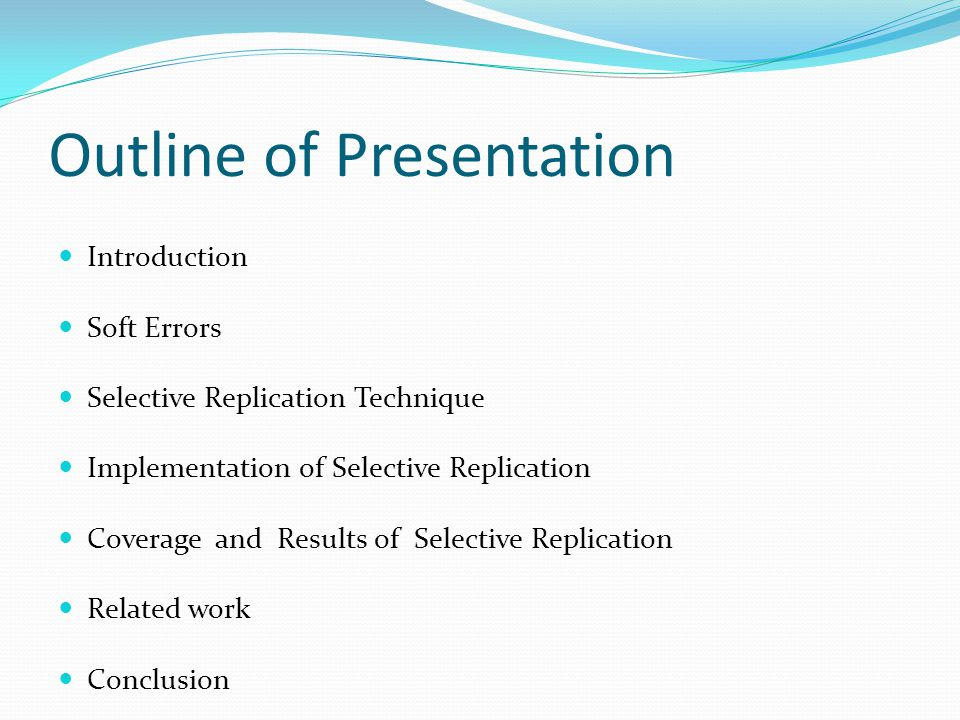 Outline of Presentation Introduction Soft Errors Selective Replication Technique Implementation of Selective Replication Coverage and Results of Selective Replication Related work Conclusion