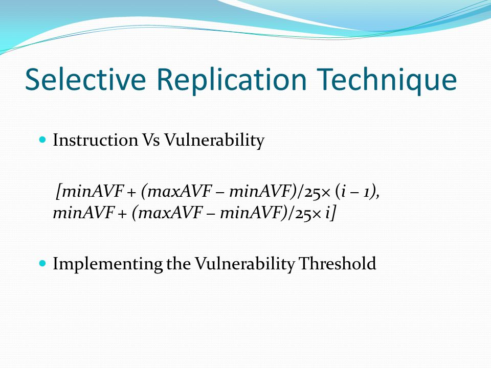 Selective Replication Technique Instruction Vs Vulnerability [minAVF + (maxAVF minAVF)/25× (i 1), minAVF + (maxAVF minAVF)/25× i] Implementing the Vulnerability Threshold