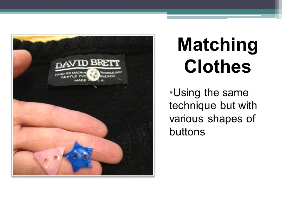 Matching Clothes Using the same technique but with various shapes of buttons