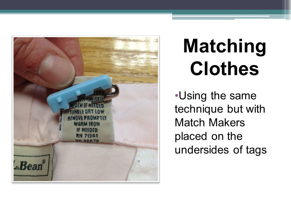 Matching Clothes Using the same technique but with Match Makers placed on the undersides of tags