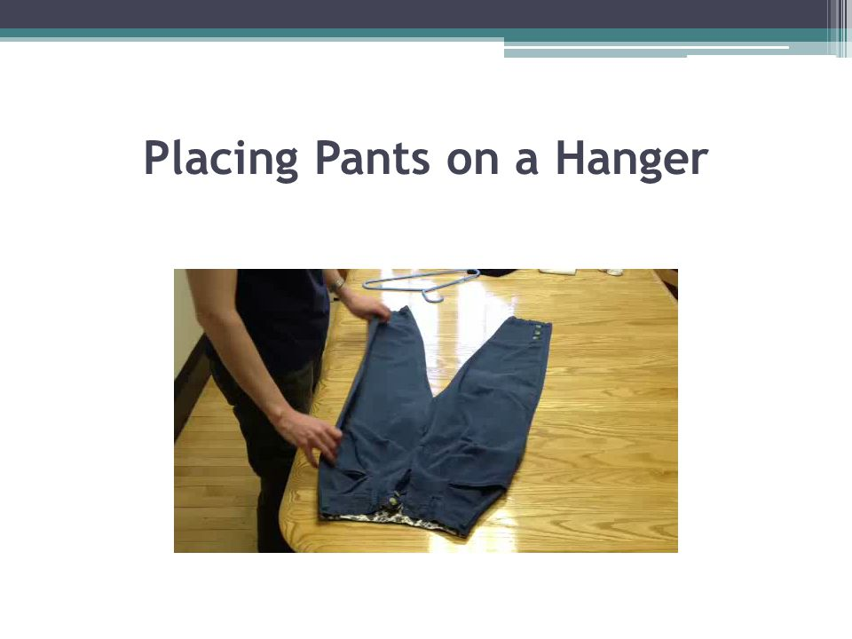 Placing Pants on a Hanger