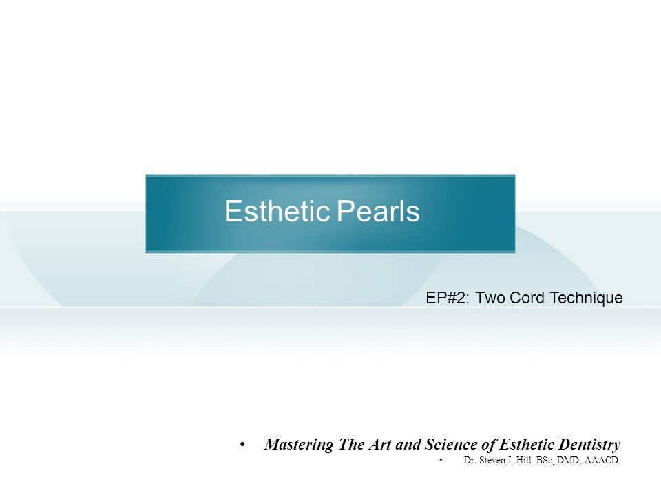 Esthetic Pearls Mastering The Art and Science of Esthetic Dentistry Dr.