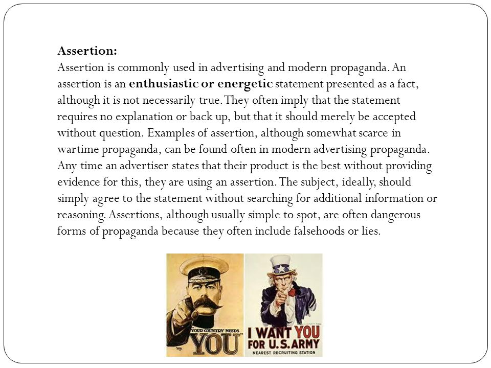 Assertion: Assertion is commonly used in advertising and modern propaganda.