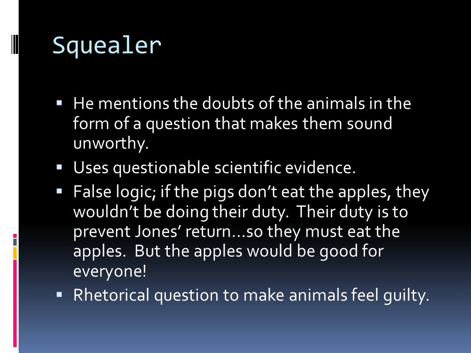 Squealer He mentions the doubts of the animals in the form of a question that makes them sound unworthy.