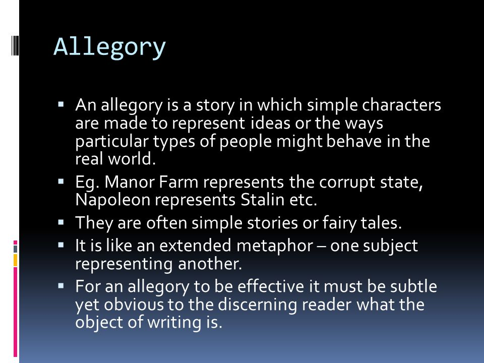 Allegory An allegory is a story in which simple characters are made to represent ideas or the ways particular types of people might behave in the real world.
