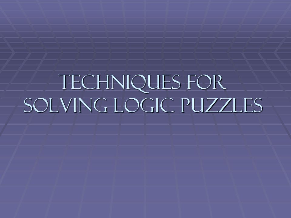 Techniques for Solving Logic Puzzles