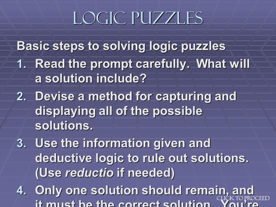 Logic Puzzles Basic steps to solving logic puzzles Read the prompt carefully.