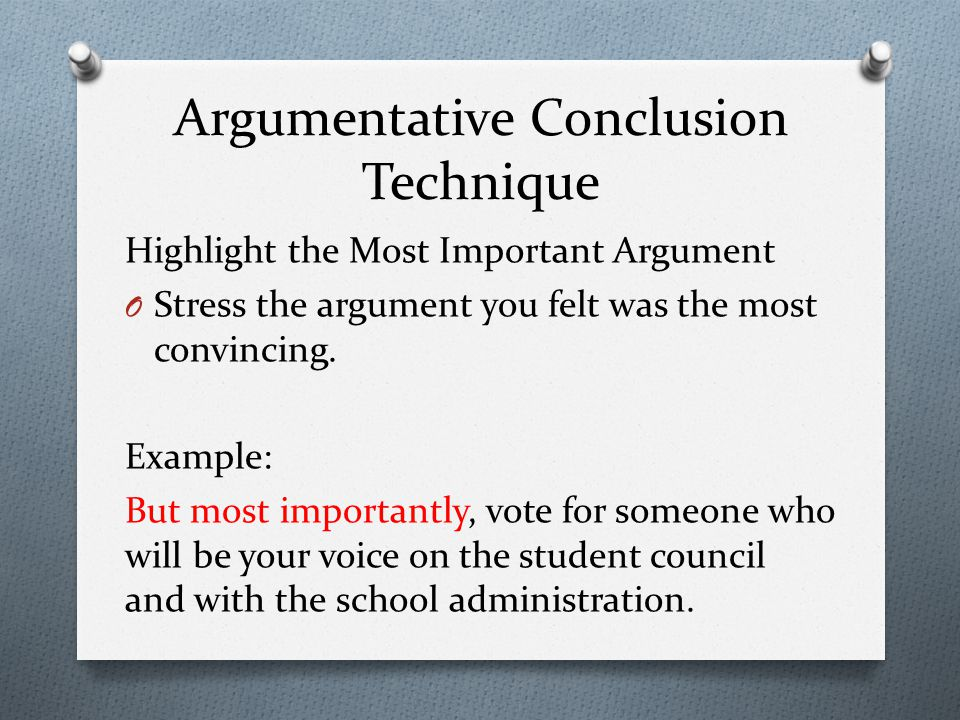 Highlight the Most Important Argument O Stress the argument you felt was the most convincing.