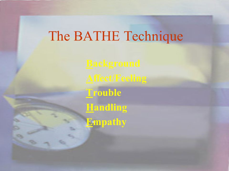 The BATHE Technique Background Affect/Feeling Trouble Handling Empathy