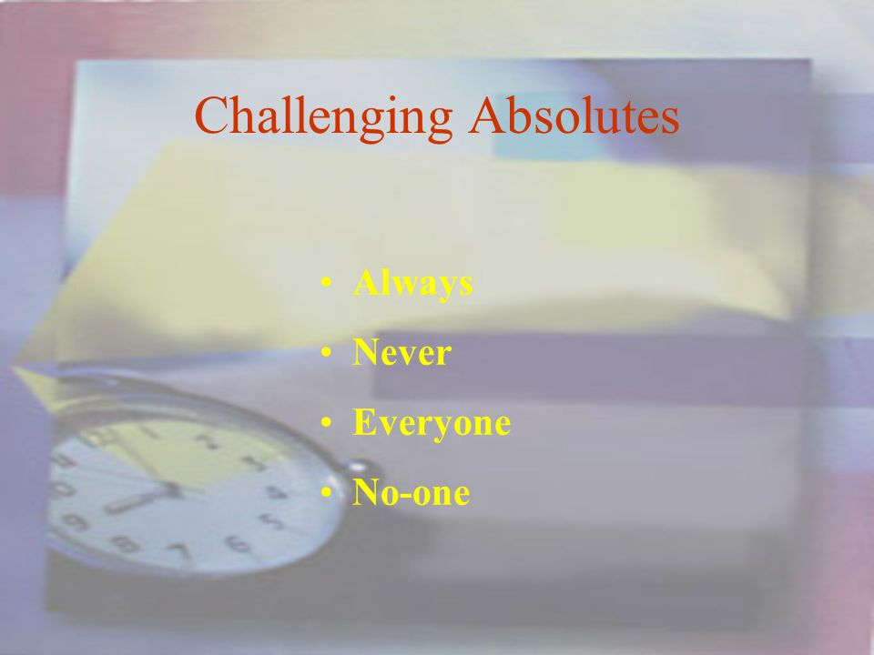 Challenging Absolutes Always Never Everyone No-one