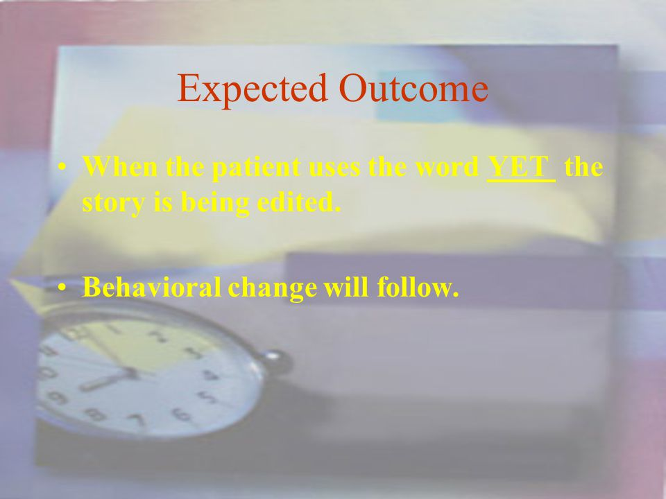 Expected Outcome When the patient uses the word YET the story is being edited.