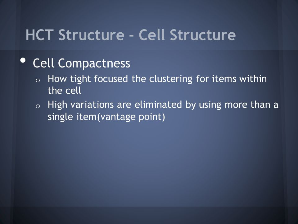 HCT Structure - Cell Structure Cell Compactness o How tight focused the clustering for items within the cell o High variations are eliminated by using more than a single item(vantage point)