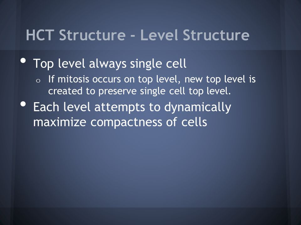 HCT Structure - Level Structure Top level always single cell o If mitosis occurs on top level, new top level is created to preserve single cell top level.