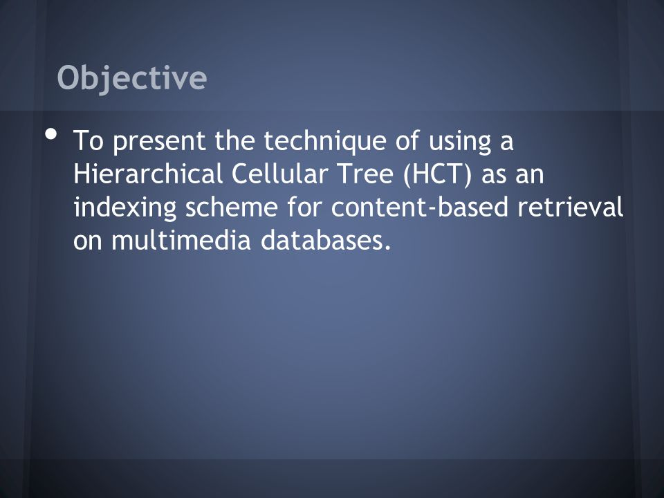 Objective To present the technique of using a Hierarchical Cellular Tree (HCT) as an indexing scheme for content-based retrieval on multimedia databases.