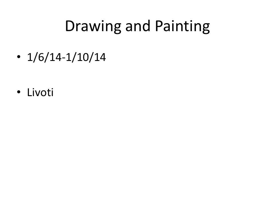 Drawing and Painting 1/6/14-1/10/14 Livoti