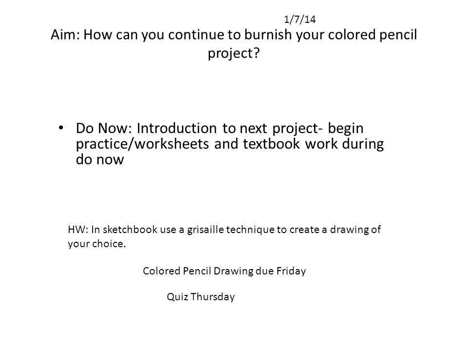 Aim: How can you continue to burnish your colored pencil project.