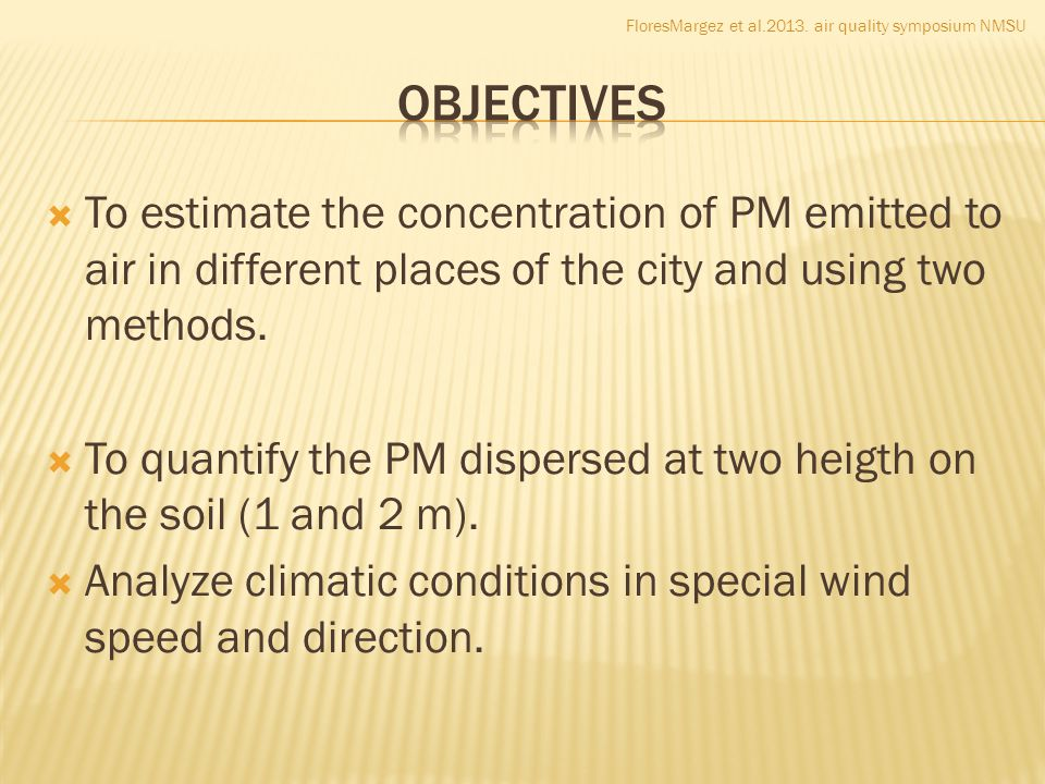 To estimate the concentration of PM emitted to air in different places of the city and using two methods.