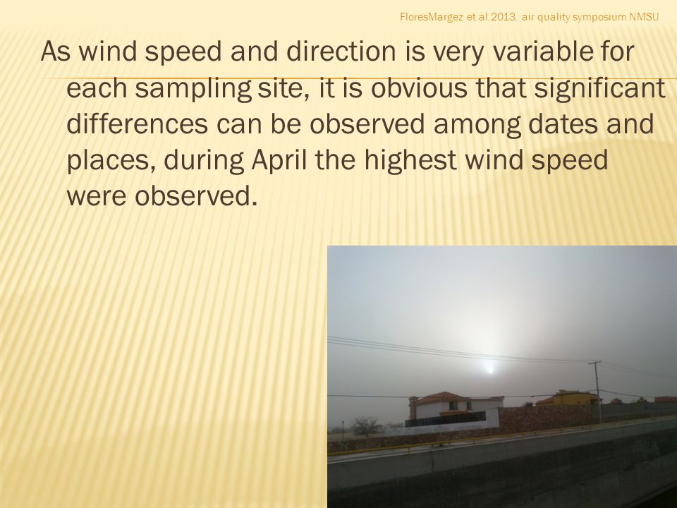 As wind speed and direction is very variable for each sampling site, it is obvious that significant differences can be observed among dates and places, during April the highest wind speed were observed.