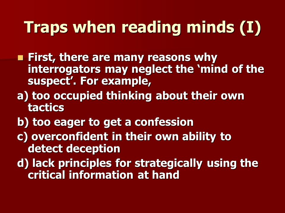 Traps when reading minds (I) First, there are many reasons why interrogators may neglect the mind of the suspect.