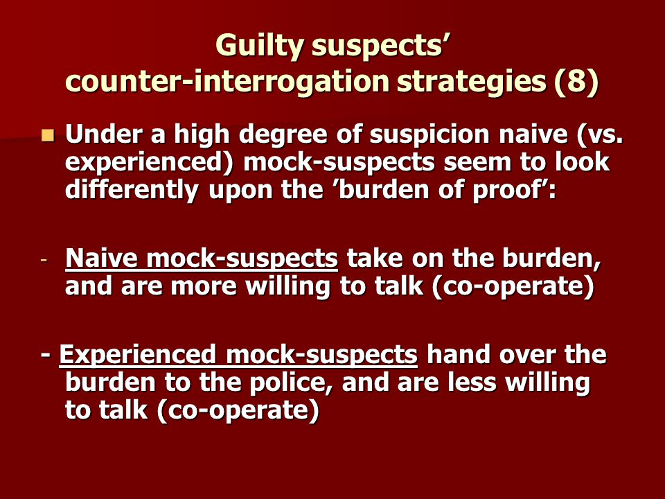 Guilty suspects counter-interrogation strategies (8) Under a high degree of suspicion naive (vs.