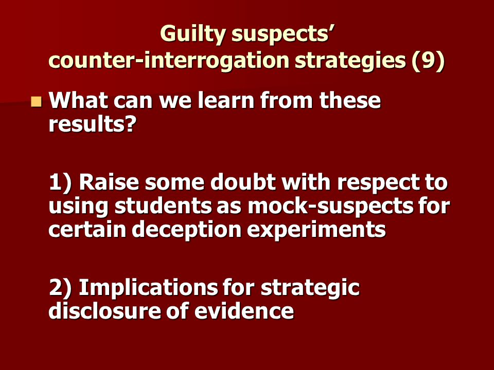 Guilty suspects counter-interrogation strategies (9) What can we learn from these results.