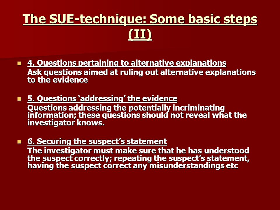 The SUE-technique: Some basic steps (II) 4. Questions pertaining to alternative explanations 4.