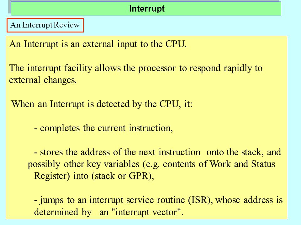 An Interrupt Review An Interrupt is an external input to the CPU.