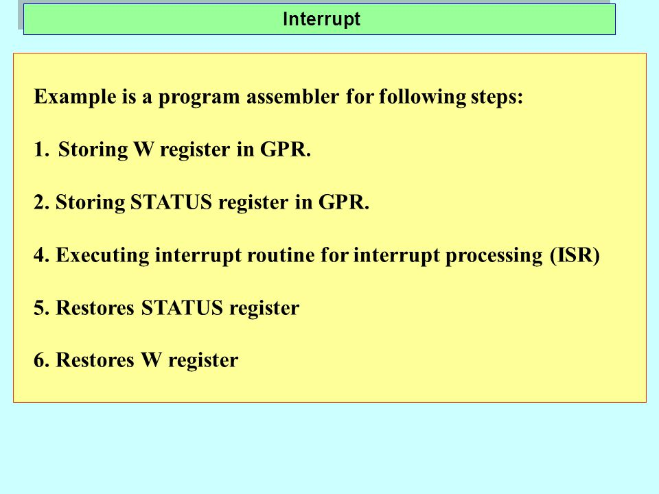 Example is a program assembler for following steps: 1.Storing W register in GPR.