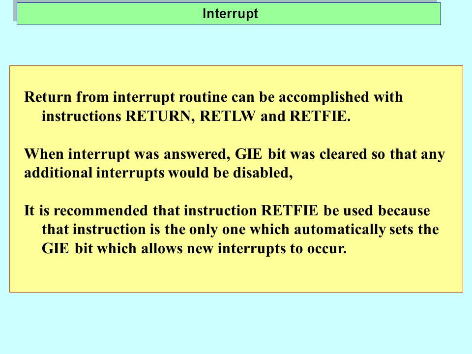Return from interrupt routine can be accomplished with instructions RETURN, RETLW and RETFIE.