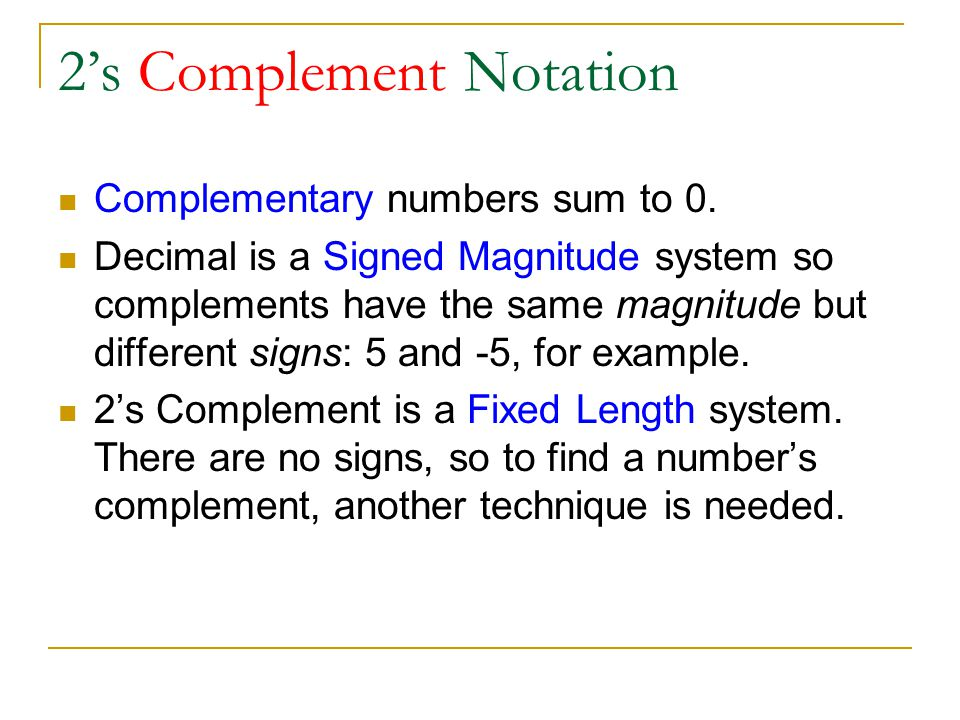 2s Complement Notation Complementary numbers sum to 0.