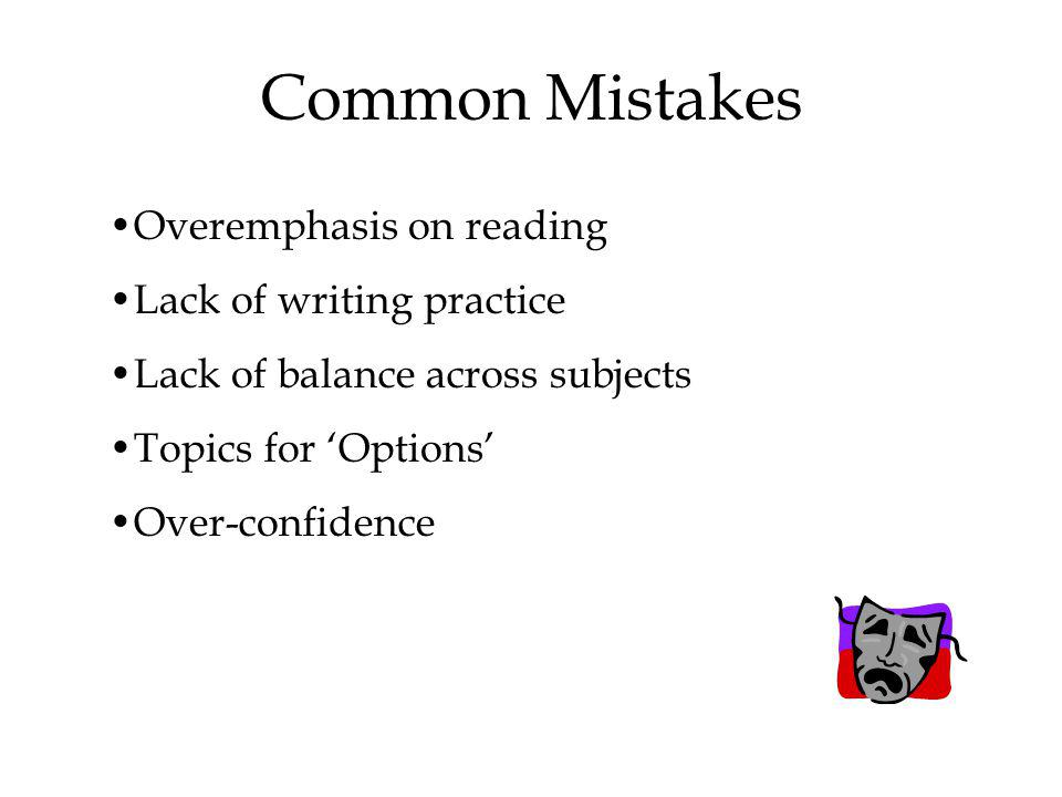 Common Mistakes Overemphasis on reading Lack of writing practice Lack of balance across subjects Topics for Options Over-confidence
