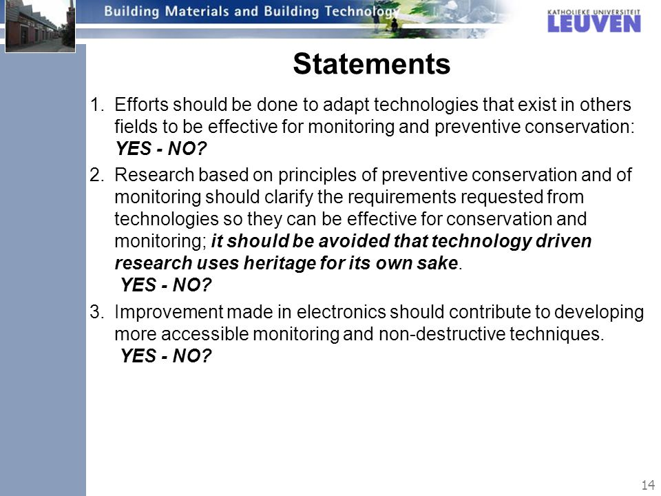 Statements 1.Efforts should be done to adapt technologies that exist in others fields to be effective for monitoring and preventive conservation: YES - NO.