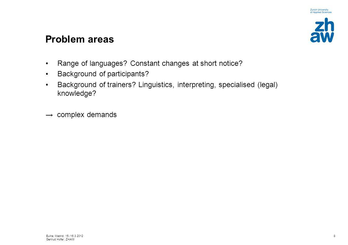 8 Problem areas Range of languages. Constant changes at short notice.