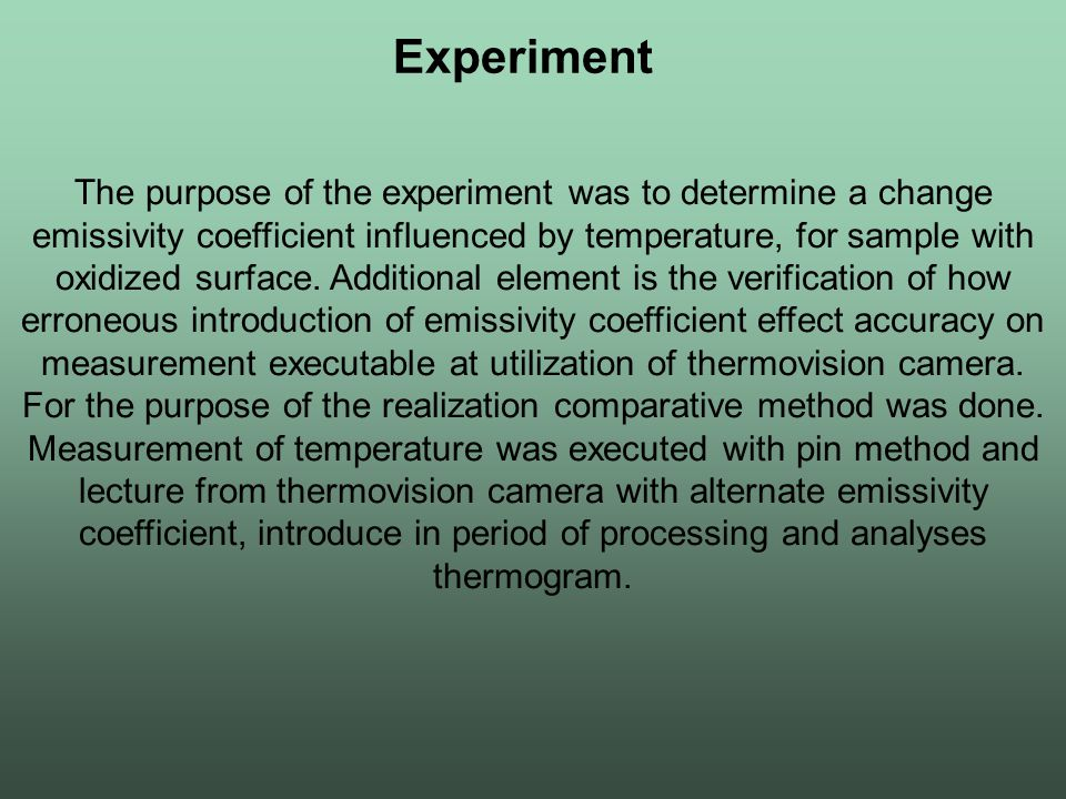 Experiment The purpose of the experiment was to determine a change emissivity coefficient influenced by temperature, for sample with oxidized surface.