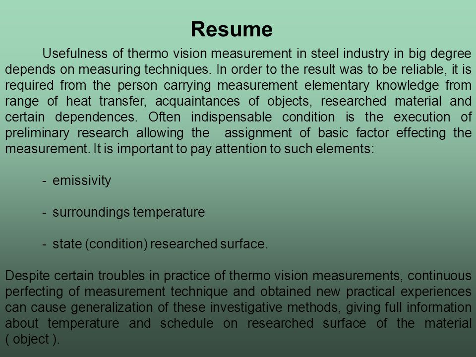 Resume Usefulness of thermo vision measurement in steel industry in big degree depends on measuring techniques.