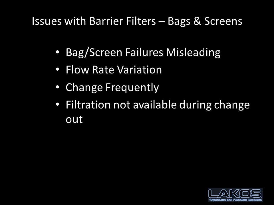 Issues with Barrier Filters – Bags & Screens Bag/Screen Failures Misleading Flow Rate Variation Change Frequently Filtration not available during change out