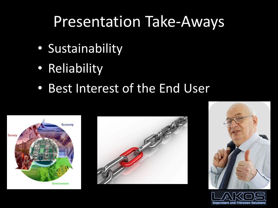 Presentation Take-Aways Sustainability Reliability Best Interest of the End User