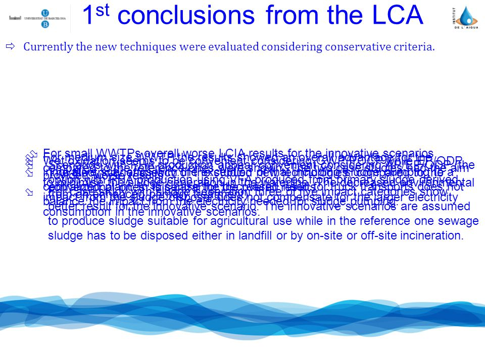 1 st conclusions from the LCA Currently the new techniques were evaluated considering conservative criteria.