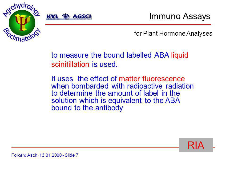 Immuno Assays Folkard Asch, 13.01.2000 - Slide 7 for Plant Hormone Analyses RIA to measure the bound labelled ABA liquid scinitillation is used.
