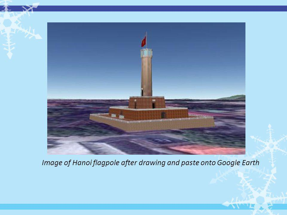 Image of Hanoi flagpole after drawing and paste onto Google Earth