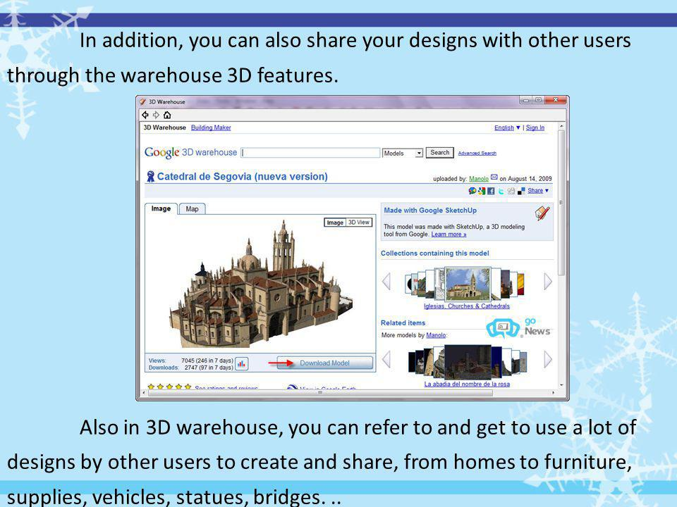 In addition, you can also share your designs with other users through the warehouse 3D features.