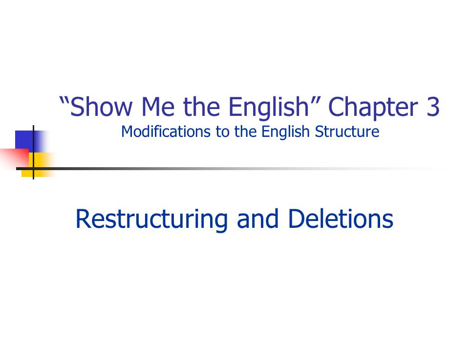 Show Me the English Chapter 3 Modifications to the English Structure Restructuring and Deletions