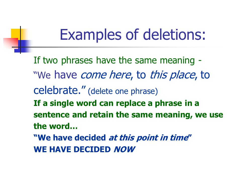 Examples of deletions: If two phrases have the same meaning - We have come here, to this place, to celebrate.
