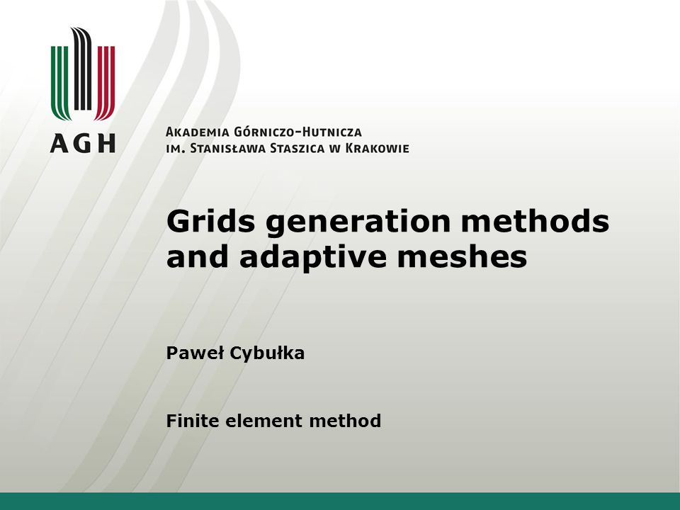 Grids generation methods and adaptive meshes Paweł Cybułka Finite element method