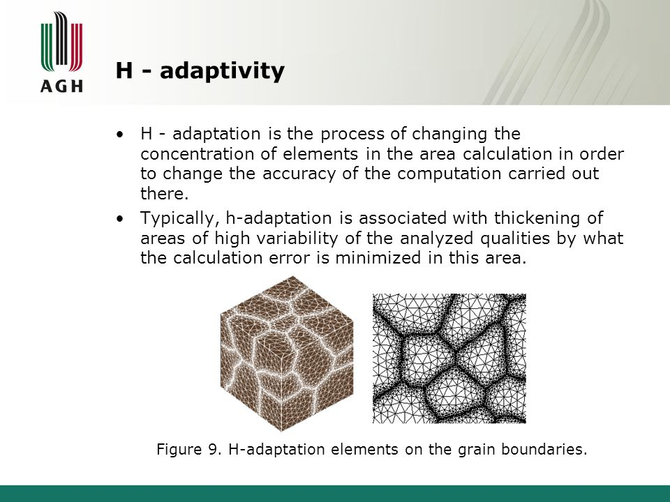 H - adaptivity H - adaptation is the process of changing the concentration of elements in the area calculation in order to change the accuracy of the computation carried out there.