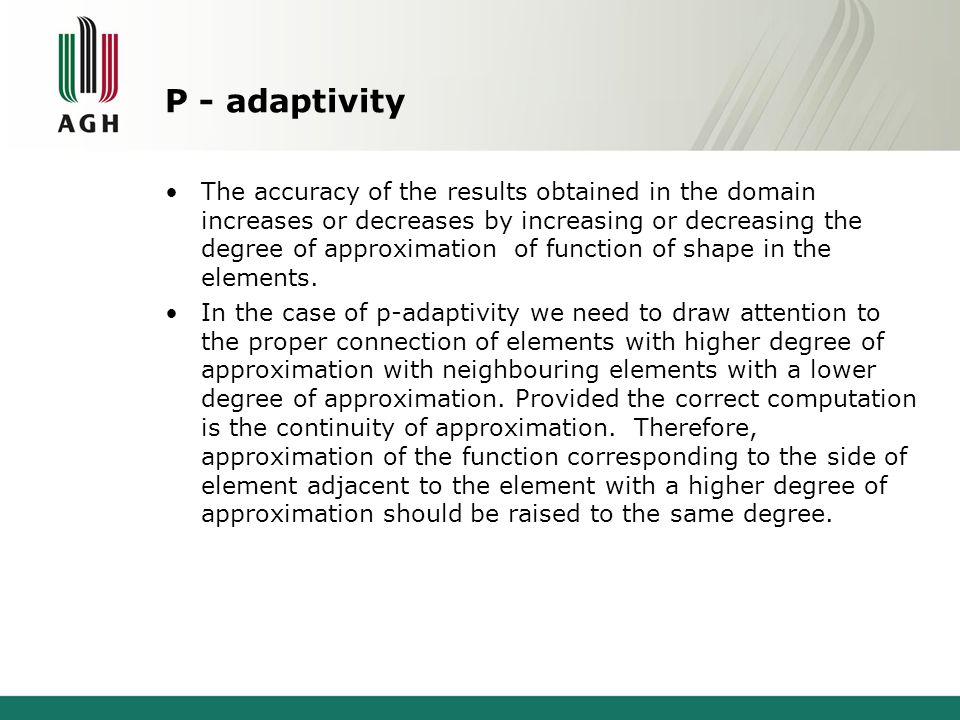 P - adaptivity The accuracy of the results obtained in the domain increases or decreases by increasing or decreasing the degree of approximation of function of shape in the elements.