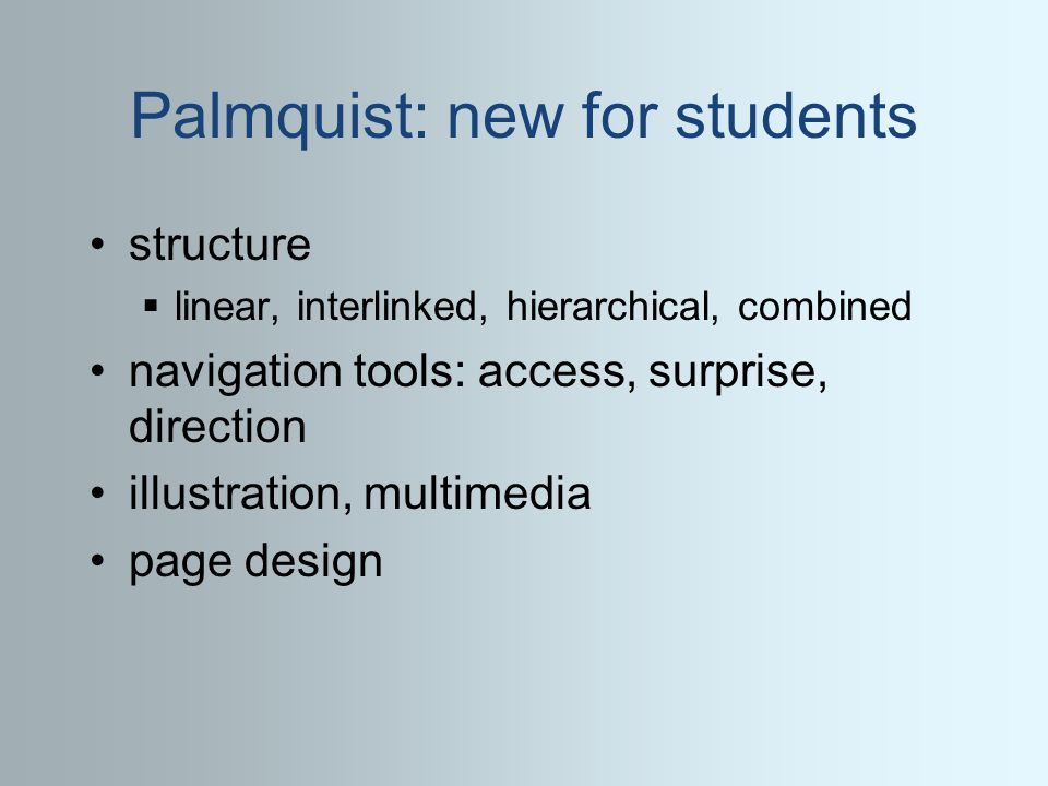 Palmquist: new for students structure linear, interlinked, hierarchical, combined navigation tools: access, surprise, direction illustration, multimedia page design