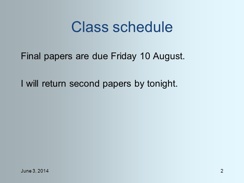 June 3, 20142 Class schedule Final papers are due Friday 10 August.